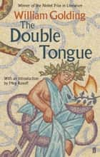 The Double Tongue - With an introduction by Meg Rosoff ebook by William Golding, Meg Rosoff