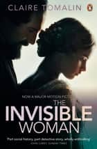 The Invisible Woman - The Story of Nelly Ternan and Charles Dickens ebook by Claire Tomalin