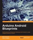 Arduino Android Blueprints ebook by Marco Schwartz, Stefan Buttigieg