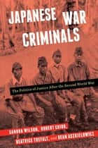 Japanese War Criminals - The Politics of Justice After the Second World War ebook by Sandra Wilson, Robert Cribb, Beatrice Trefalt,...