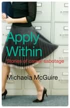 Apply Within - Stories of career sabotage ebook by Michaela McGuire
