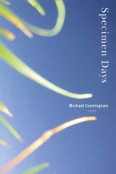 Specimen Days - A Novel ebook by Michael Cunningham