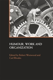 Humour, Work and Organization ebook by Robert Westwood,Carl Rhodes
