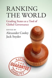 Ranking the World - Grading States as a Tool of Global Governance ebook by Alexander Cooley,Jack Snyder