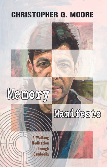 Memory Manifesto - A Walking Meditation through Cambodia ebook by Christopher G. Moore