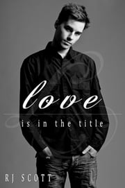 Love Is In The Title ebook by RJ Scott