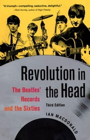 Revolution in the Head: The Beatles' Records and the Sixties, Third edition ebook by MacDonald, Ian