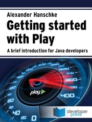 Getting started with Play - A brief introduction for Java developers ebook by Alexander
