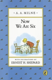 Now We Are Six Deluxe Edition ebook by A.A. Milne
