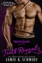 Truth Reveals - The Truth & Lies Series, #2 ebook by Jamie K. Schmidt