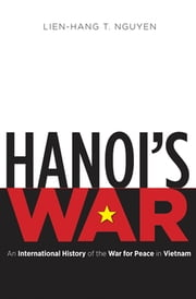 Hanoi's War - An International History of the War for Peace in Vietnam ebook by Lien-Hang T. Nguyen