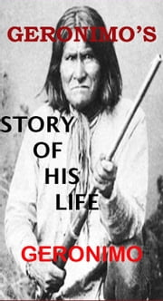 Geronimo's Story of His Life ebook by Geronimo