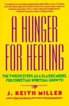 A Hunger for Healing ebook by J. Keith Miller
