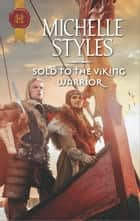 Sold to the Viking Warrior - A Passionate Viking Romance ebook by Michelle Styles