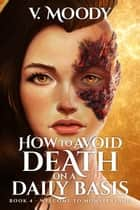 Welcome to Monsterland - How to Avoid Death on a Daily Basis, #4 ebook by V. Moody