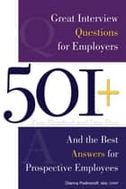 501+ Great Interview Questions For Employers and the Best Answers for Prospective Employees ebook by Dianna Podmoroff