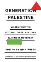 Generation Palestine - Voices from the Boycott, Divestment and Sanctions Movement ebook by Rich Wiles