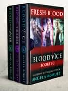 Fresh Blood (Blood Vice Books 1-3) - Blood Vice ebooks by Angela Roquet