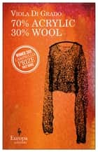 70% Acrylic 30% Wool eBook by Viola Di Grado, Michael Reynolds