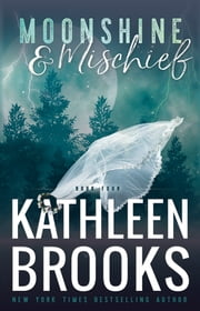 Moonshine & Mischief - Moonshine Hollow #4 ebook by Kathleen Brooks