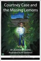 Courtney Case and the Missing Lemons ebook by Jeannie Meekins