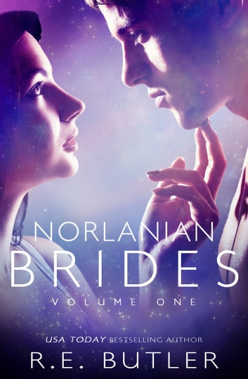Norlanian Brides Volume One ebook by R.E. Butler