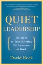 Quiet Leadership ebook by David Rock