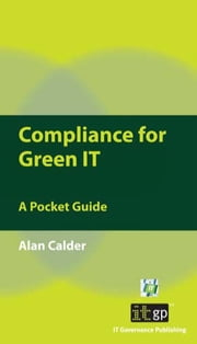 Compliance for Green It: A Pocket Guide ebook by Calder, Alan
