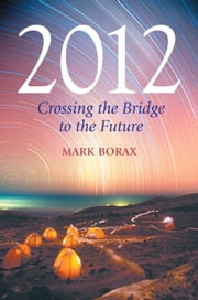 2012 - Crossing the Bridge to the Future ebook by Mark Borax