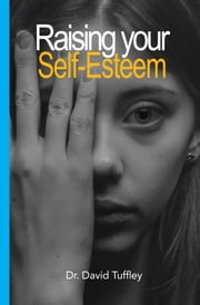 Raising Your Self-Esteem ebook by David Tuffley