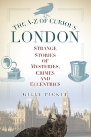 The A-Z of Curious London ebook by Gilly Pickup
