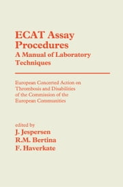 ECAT Assay Procedures A Manual of Laboratory Techniques - European Concerted Action on Thrombosis and Disabilities of the Commission of the European Communities ebook by