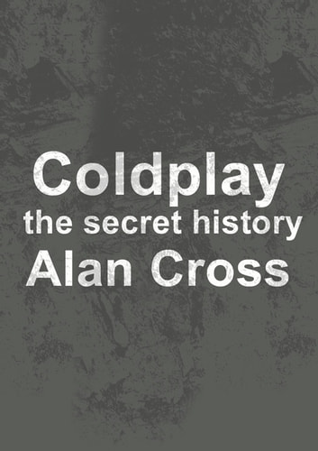 Coldplay - the secret history ebook by Alan Cross