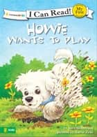 Howie Wants to Play eBook by Sara Henderson