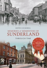 Memories & Mementoes of Sunderland Through Time ebook by Keith Cockerill