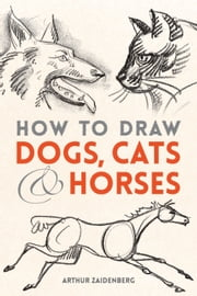 How to Draw Dogs, Cats and Horses ebook by Arthur Zaidenberg