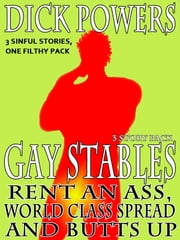 Rent An Ass, World Class Spread and Butts Up (Gay Stables #4, #5 and #6) ebook by Dick Powers