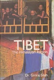 Tibet: the Himalayan Region - Religion, Society And Politics ebook by Giriraj Shah