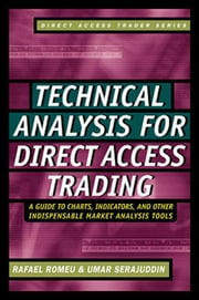 Technical Analysis for Direct Access Trading: A Guide to Charts, Indicators, and Other Indispensable Market Analysis Tools ebook by Romeu, Rafael