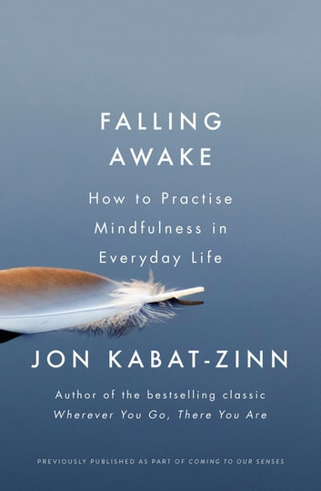 Falling Awake - How to Practice Mindfulness in Everyday Life ebook by Jon Kabat-Zinn