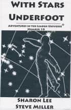 With Stars Underfoot - Adventures in the Liaden Universe®, #10 ebook by