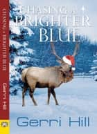 Chasing a Brighter Blue ebook by Gerri Hill