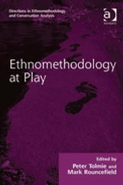 Ethnomethodology at Play ebook by Mr Peter Tolmie,Dr Mark Rouncefield,Dr Dave Francis,Dr Stephen Hester,Dr Andrew Carlin