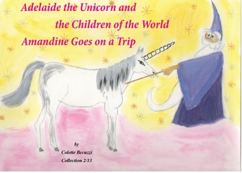 Adelaide the Unicorn and the Children of the World - Amandine Goes on a Trip eBook by Colette Becuzzi