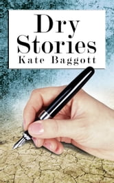 Dry Stories ebook by Kate Baggott