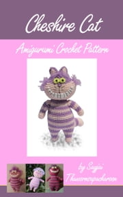 Cheshire Cat Amigurumi Crochet Pattern ebook by Sayjai Thawornsupacharoen