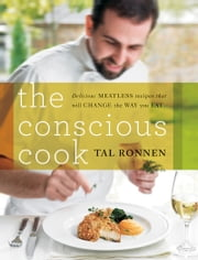The Conscious Cook ebook by Tal Ronnen