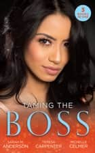 Taming The Boss: Twins for the Billionaire (Billionaires and Babies) / The Boss's Surprise Son / The Secretary's Secret ebook by Sarah M. Anderson, Teresa Carpenter, Michelle Celmer