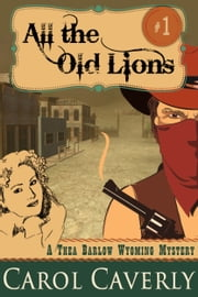 All the Old Lions (A Thea Barlow Wyoming Mystery, Book 1) ebook by Carol Caverly