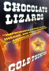 Chocolate Lizards - A Novel ebook by Cole Thompson